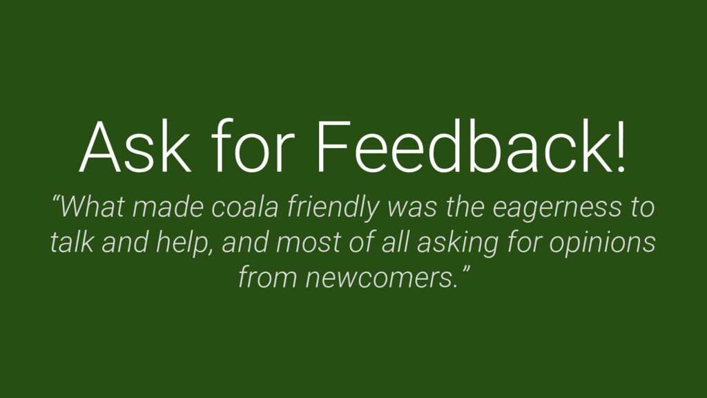 """Ask for Feedback! """"What made coala friendly was..."""