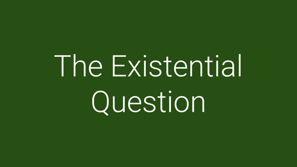 The Existential Question