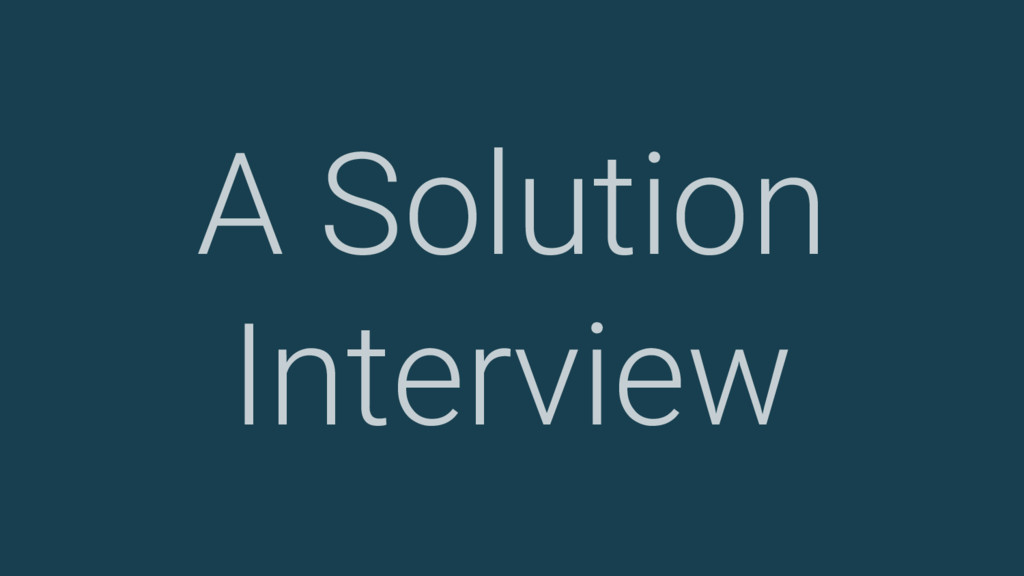 A Solution Interview