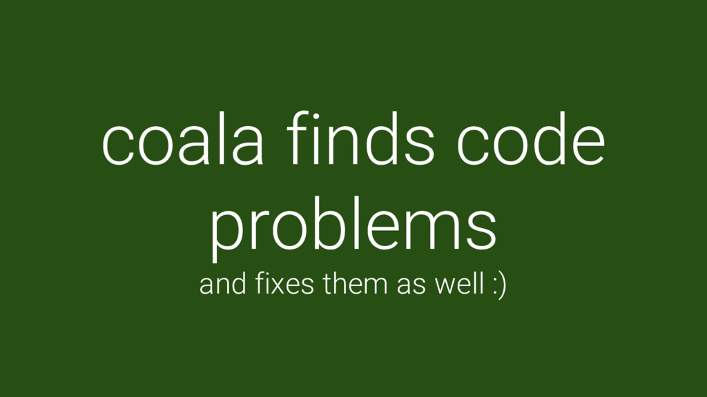 coala finds code problems and fixes them as wel...