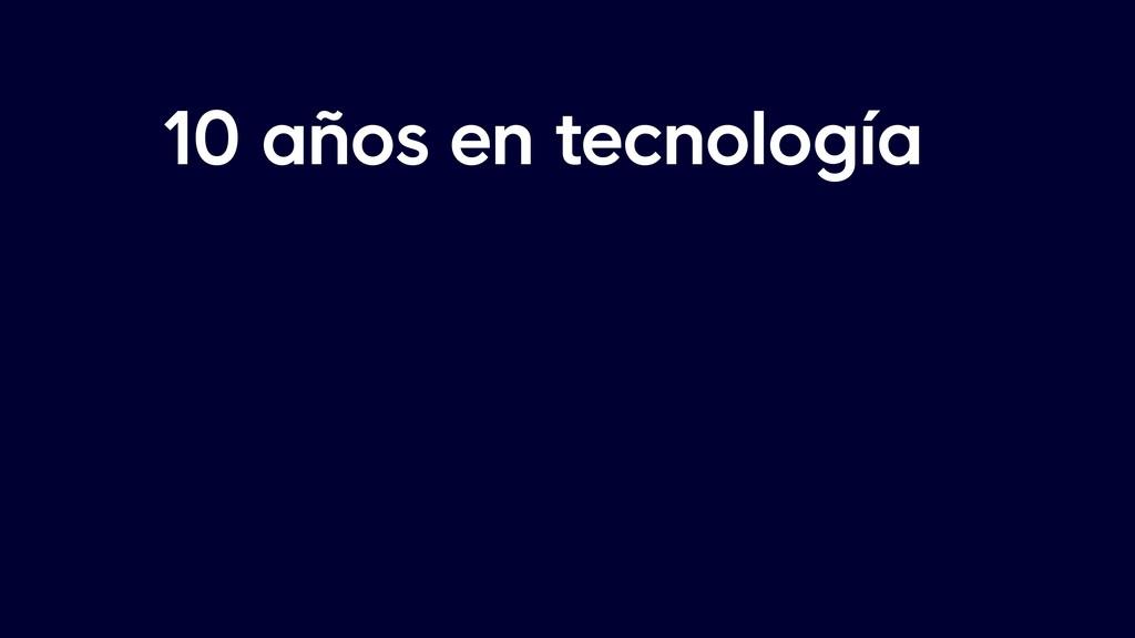 10 años en tecnología