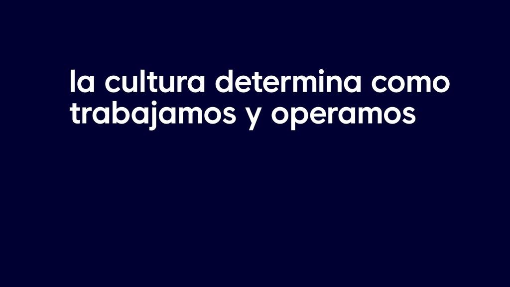 la cultura determina como trabajamos y operamos