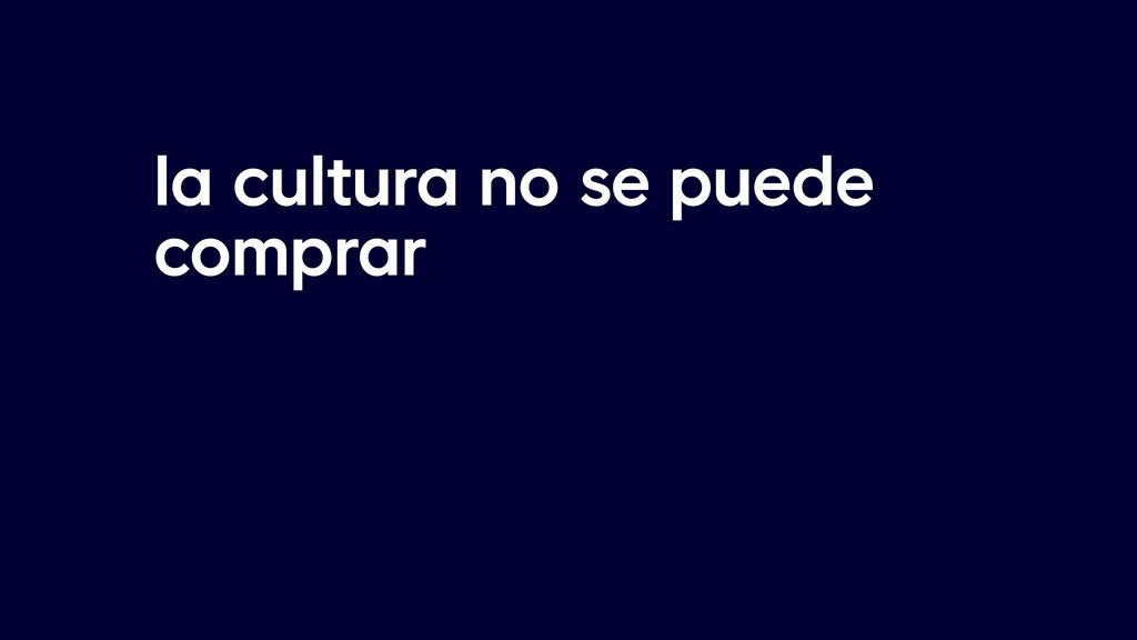 la cultura no se puede comprar