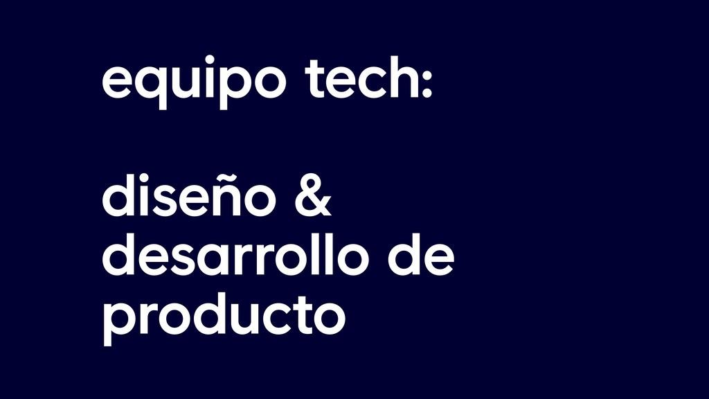 equipo tech: diseño & desarrollo de producto