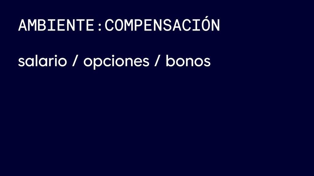 AMBIENTE:COMPENSACIÓN salario / opciones / bonos