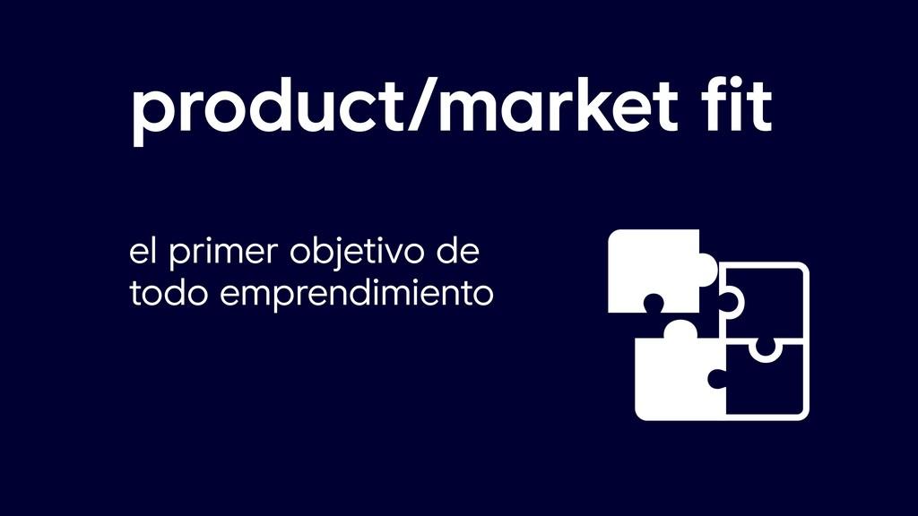 product/market fit el primer objetivo de todo e...