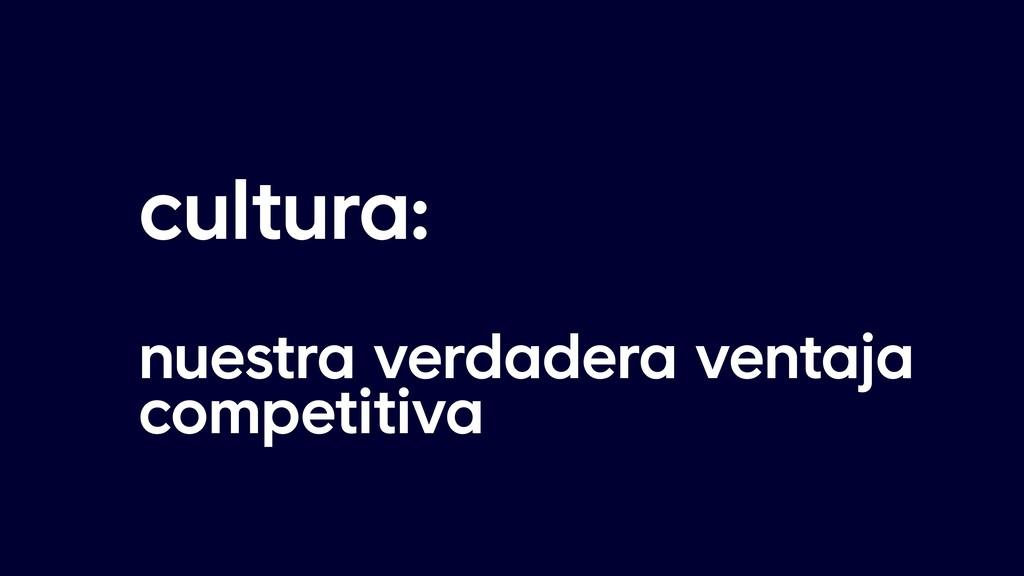 cultura:  nuestra verdadera ventaja competitiva