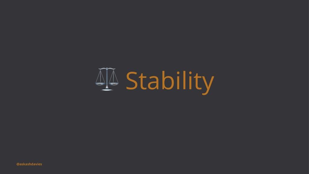 ⚖ Stability @askashdavies