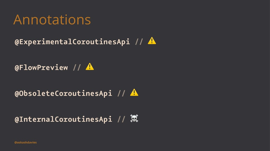Annotations @ExperimentalCoroutinesApi // @Flow...