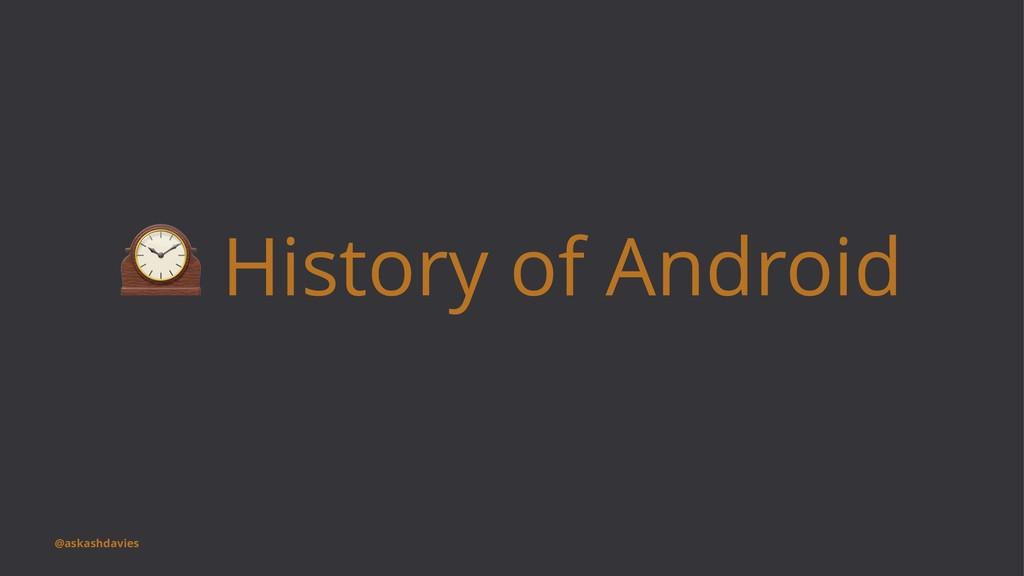 ! History of Android @askashdavies