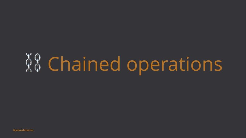 ⛓ Chained operations @askashdavies
