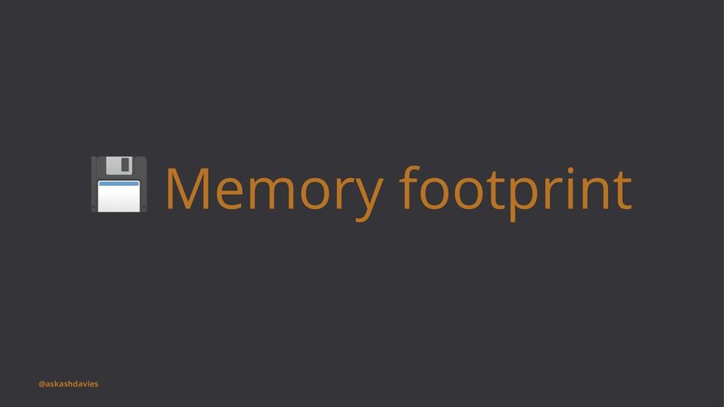 ! Memory footprint @askashdavies