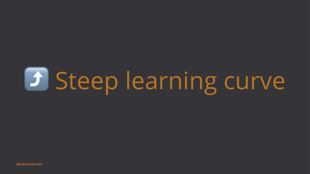 ⤴ Steep learning curve @askashdavies