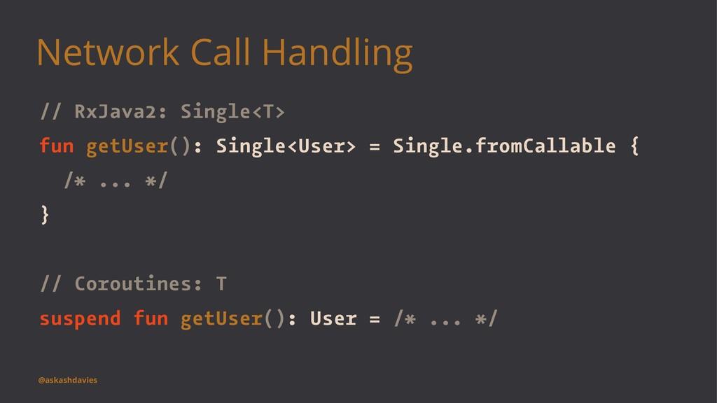 Network Call Handling // RxJava2: Single<T> fun...