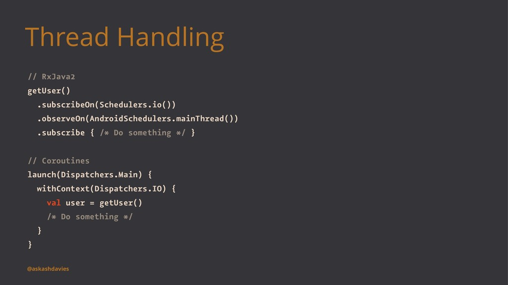 Thread Handling // RxJava2 getUser() .subscribe...