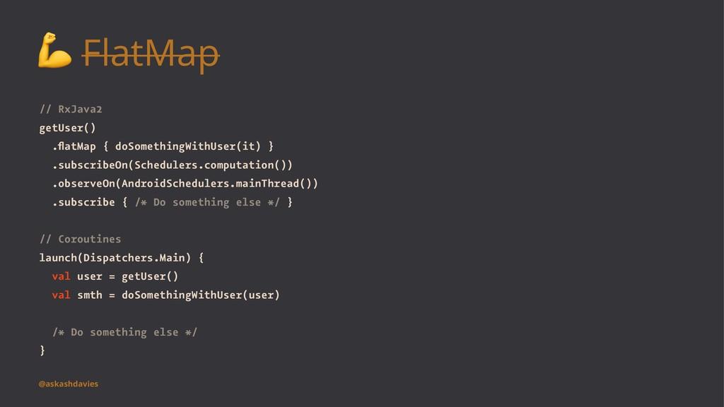 ! FlatMap // RxJava2 getUser() .flatMap { doSome...