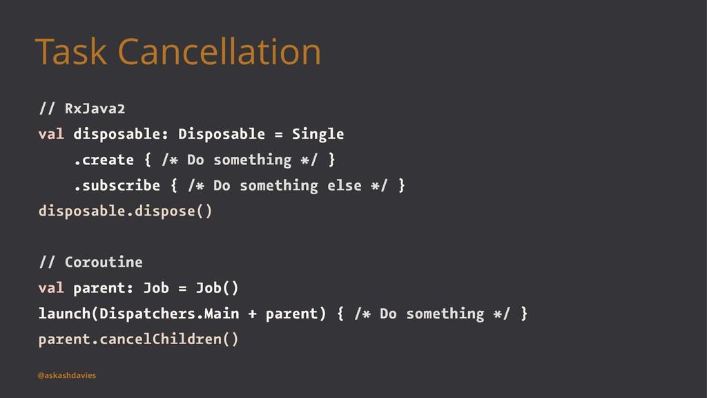 Task Cancellation // RxJava2 val disposable: Di...