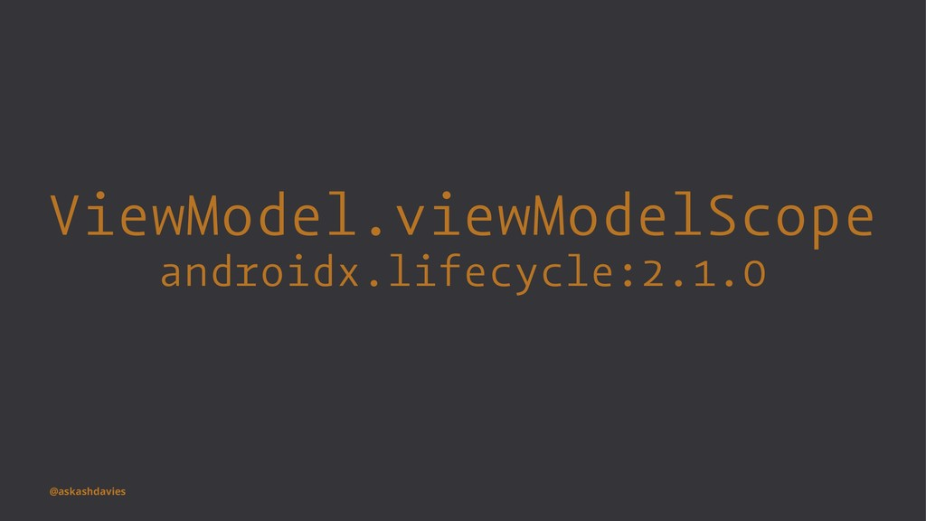 ViewModel.viewModelScope androidx.lifecycle:2.1...