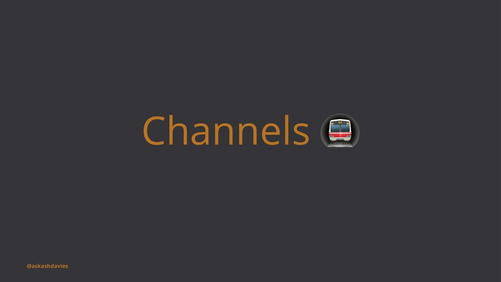 Channels @askashdavies
