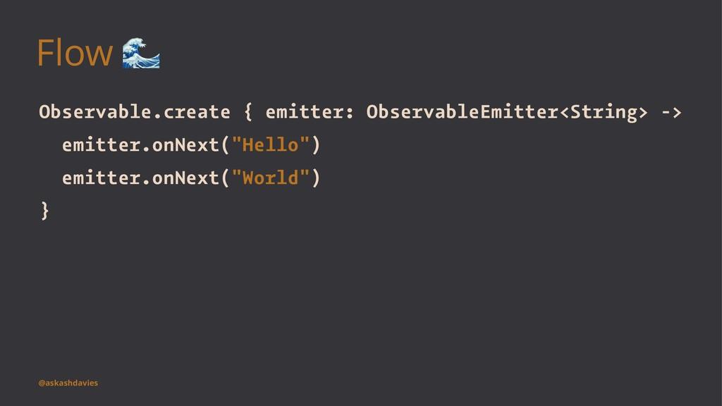 Flow ! Observable.create { emitter: ObservableE...