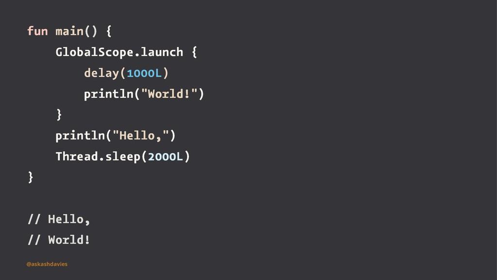 fun main() { GlobalScope.launch { delay(1000L) ...