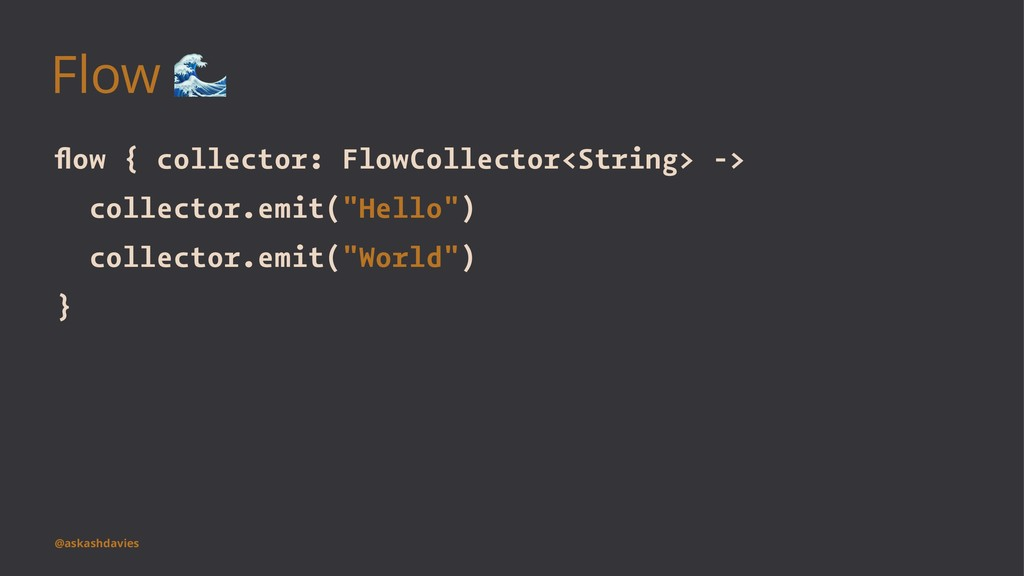 Flow ! flow { collector: FlowCollector<String> -...