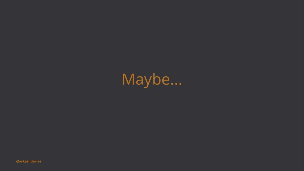 Maybe... @askashdavies