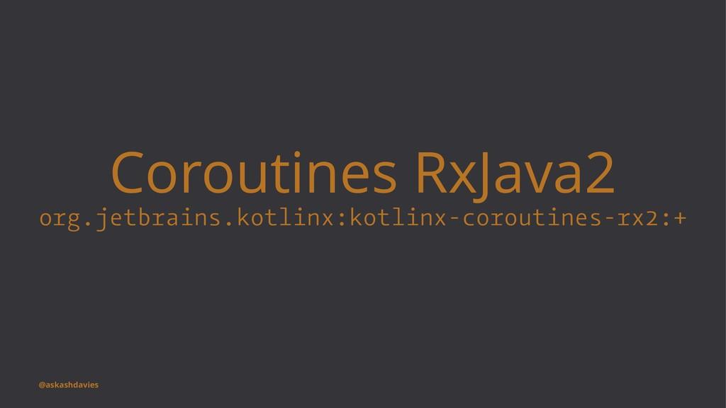 Coroutines RxJava2 org.jetbrains.kotlinx:kotlin...
