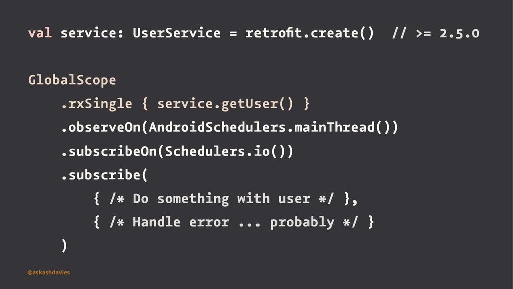 val service: UserService = retrofit.create() // ...