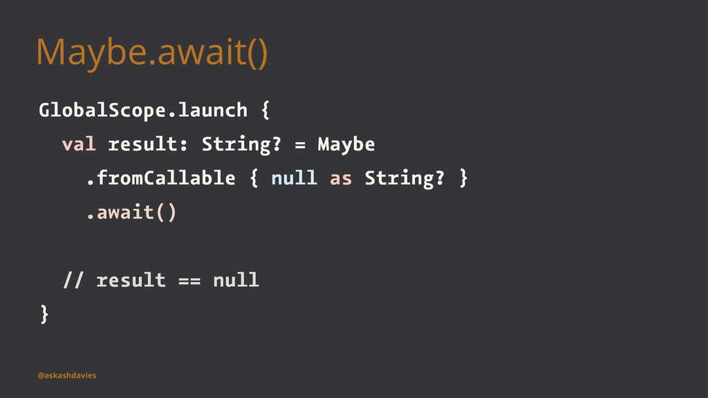 Maybe.await() GlobalScope.launch { val result: ...