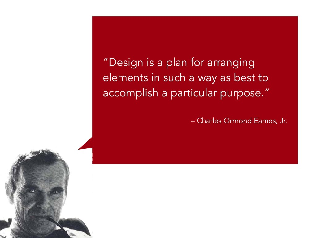 """""""Design is a plan for arranging elements in suc..."""