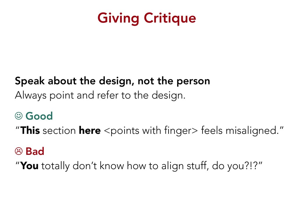 Giving Critique Speak about the design, not the...
