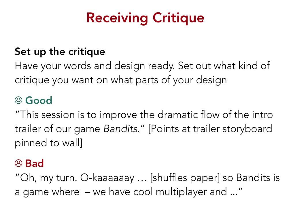 Receiving Critique Set up the critique Have you...