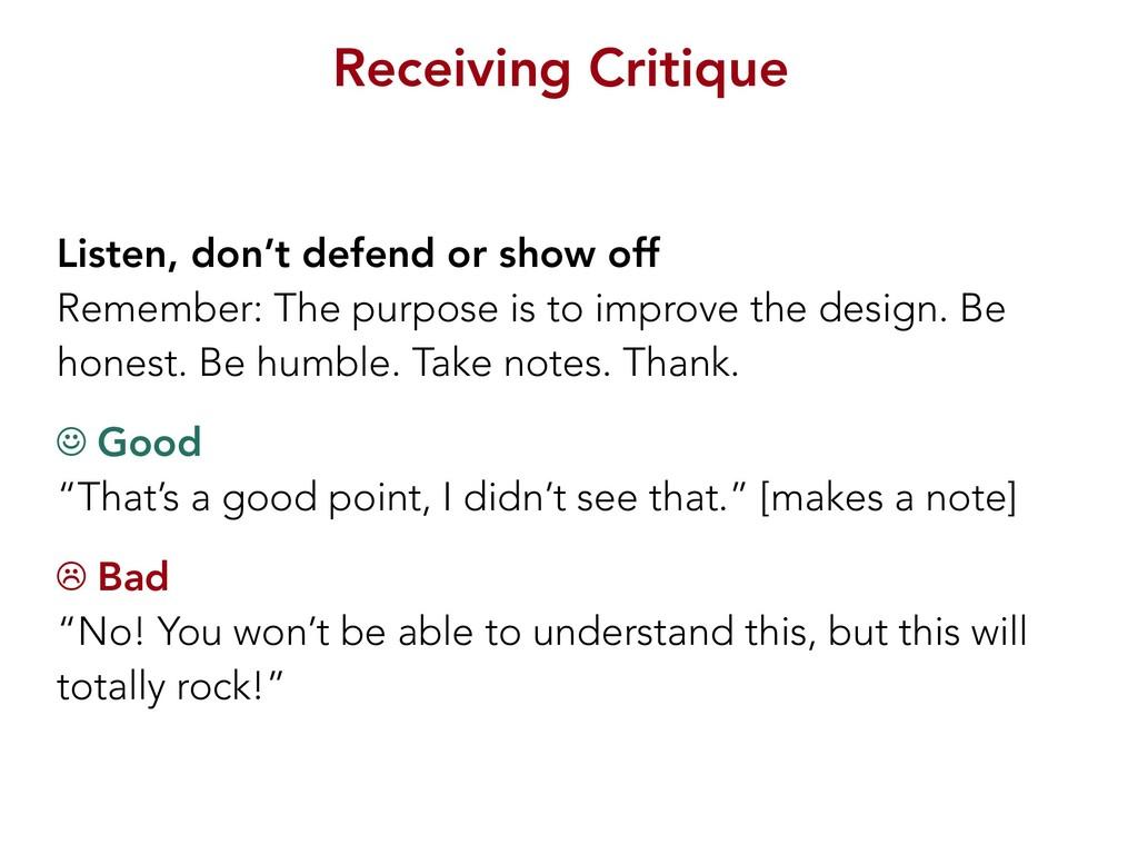 Receiving Critique Listen, don't defend or show...