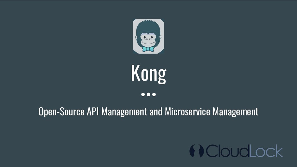 Kong Open-Source API Management and Microservic...