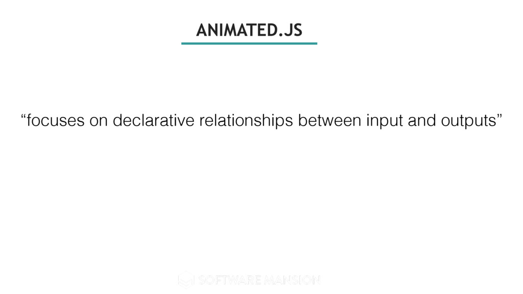 "ANIMATED.JS ""focuses on declarative relationshi..."