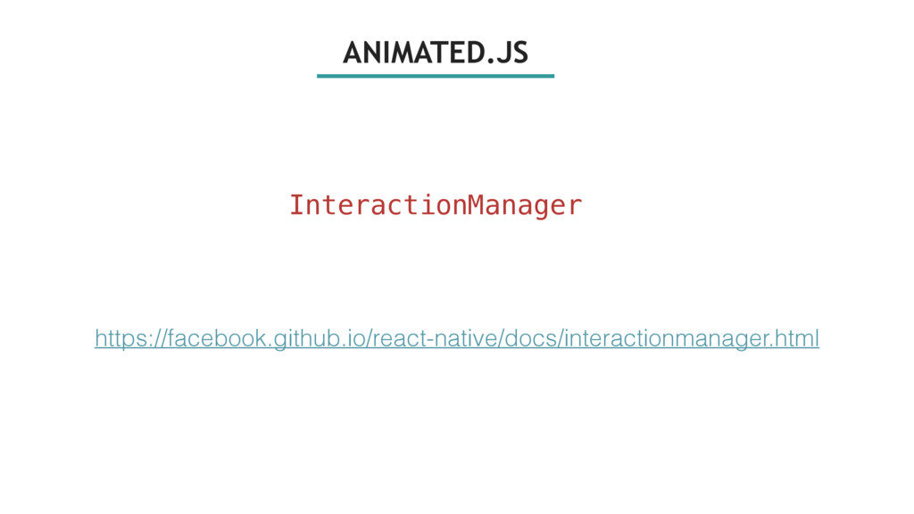 ANIMATED.JS InteractionManager https://facebook...