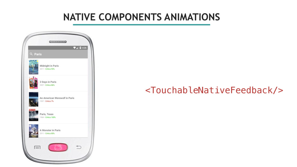 NATIVE COMPONENTS ANIMATIONS <TouchableNativeFe...