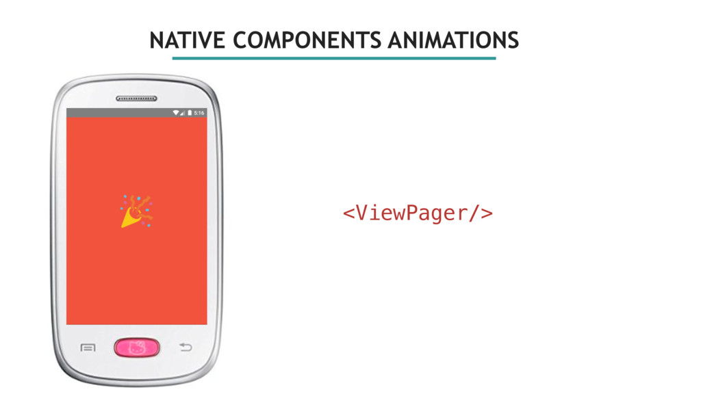 NATIVE COMPONENTS ANIMATIONS <ViewPager/>