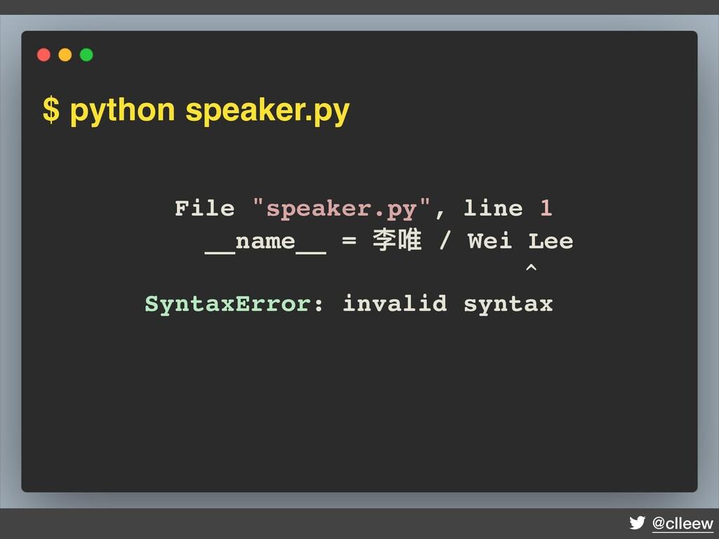"@clleew $ python speaker.py File ""speaker.py"", ..."