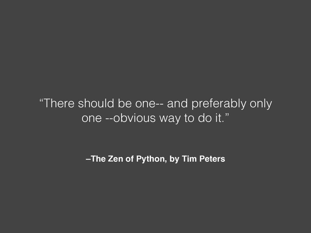 "–The Zen of Python, by Tim Peters ""There should..."