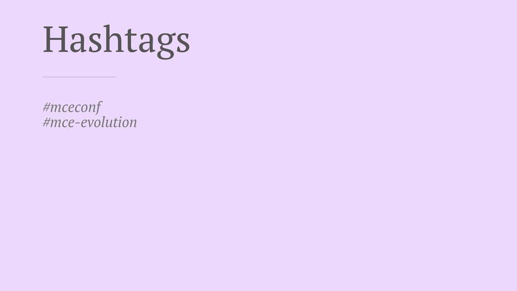 Hashtags #mceconf #mce-evolution