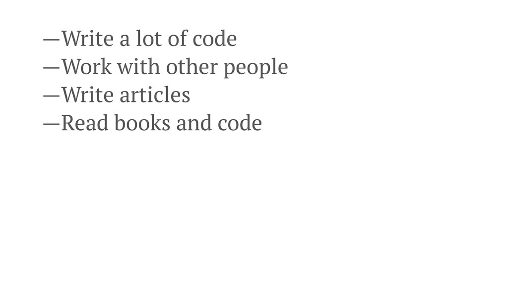 —Write a lot of code —Work with other people —W...