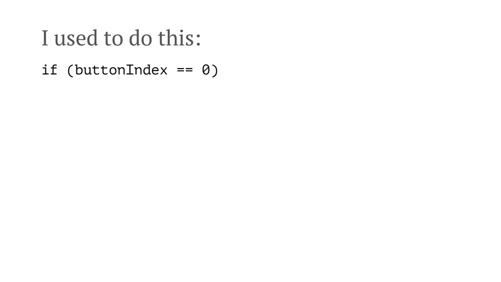 I used to do this: if (buttonIndex == 0)