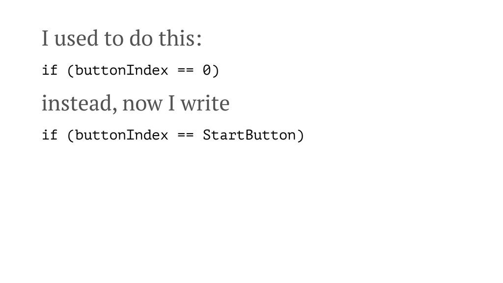 I used to do this: if (buttonIndex == 0) instea...