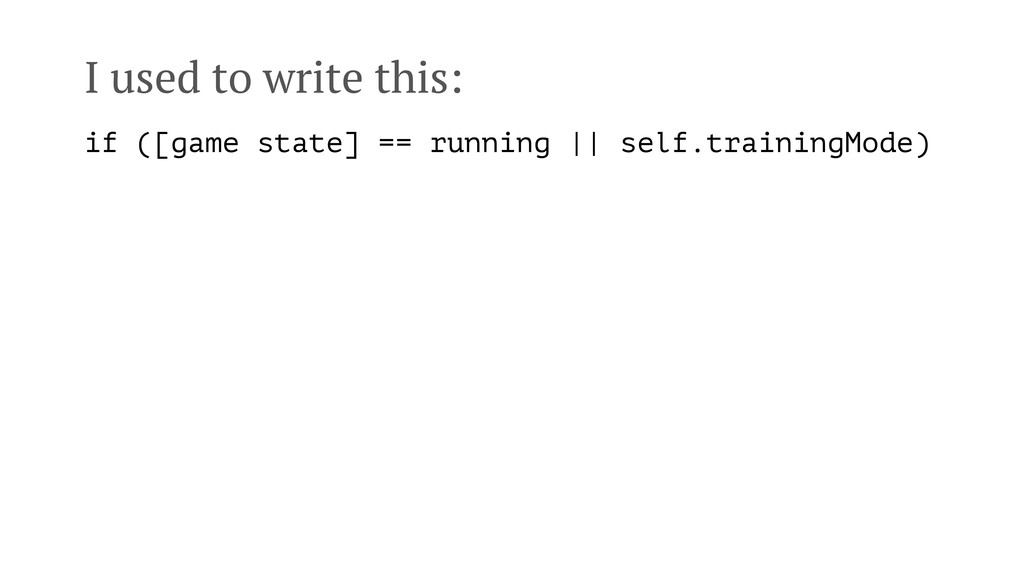 I used to write this: if ([game state] == runni...