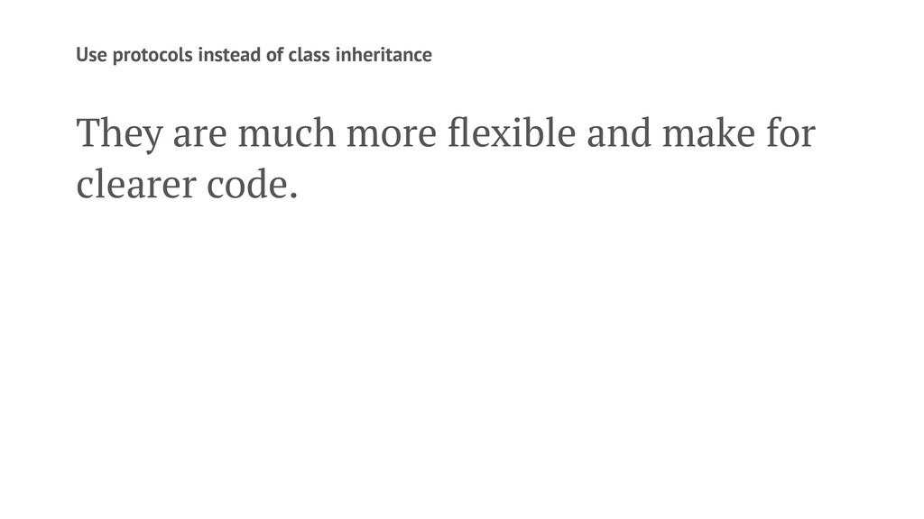 Use protocols instead of class inheritance They...