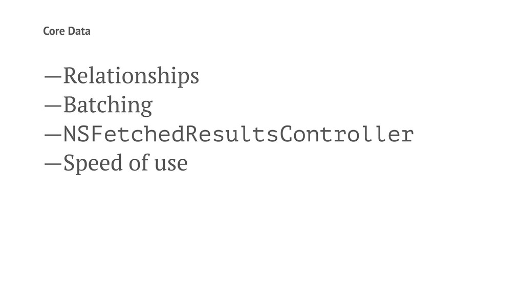 Core Data —Relationships —Batching —NSFetchedRe...
