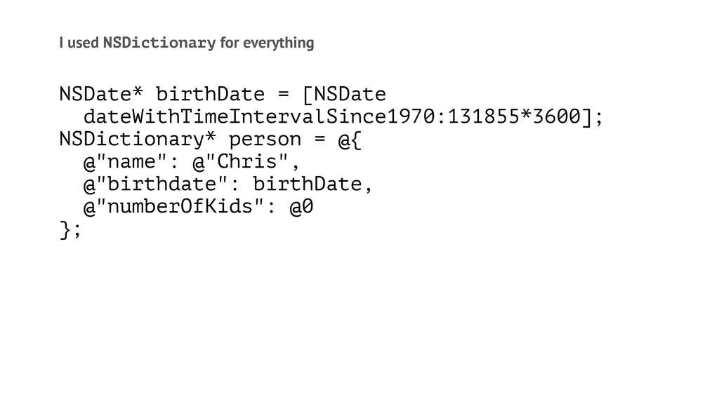 I used NSDictionary for everything NSDate* birt...