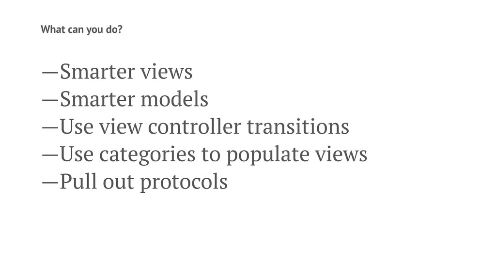 What can you do? —Smarter views —Smarter models...